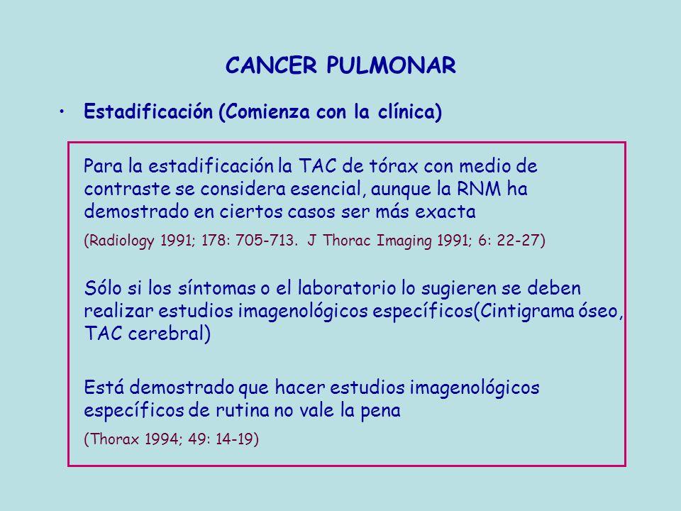 Estadificación (Comienza con la clínica) Para la estadificación la TAC de tórax con medio de contraste se considera esencial, aunque la RNM ha demostr