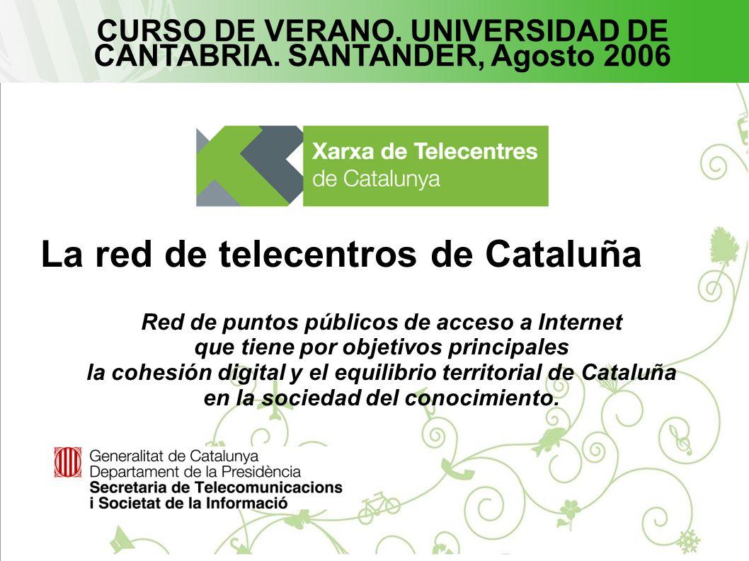 La red de telecentros de Cataluña Red de puntos públicos de acceso a Internet que tiene por objetivos principales la cohesión digital y el equilibrio territorial de Cataluña en la sociedad del conocimiento.