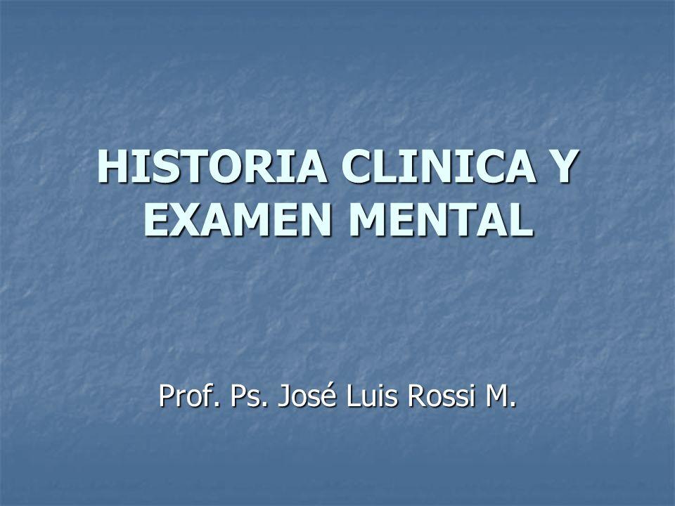 HISTORIA CLINICA Y EXAMEN MENTAL Prof. Ps. José Luis Rossi M.