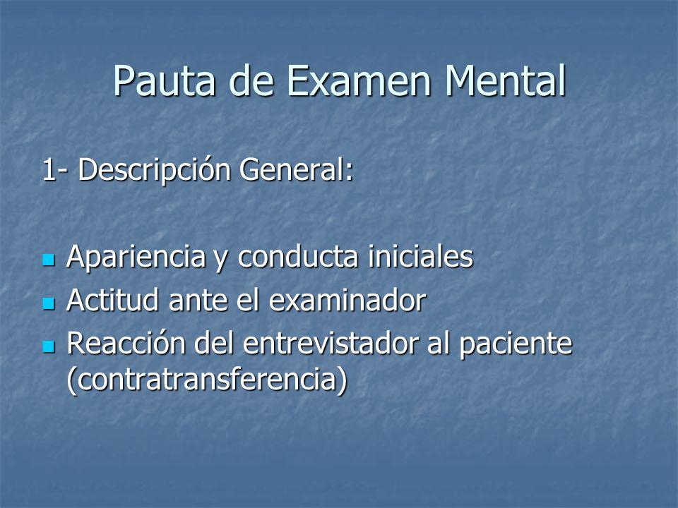 Pauta de Examen Mental 1- Descripción General: Apariencia y conducta iniciales Apariencia y conducta iniciales Actitud ante el examinador Actitud ante