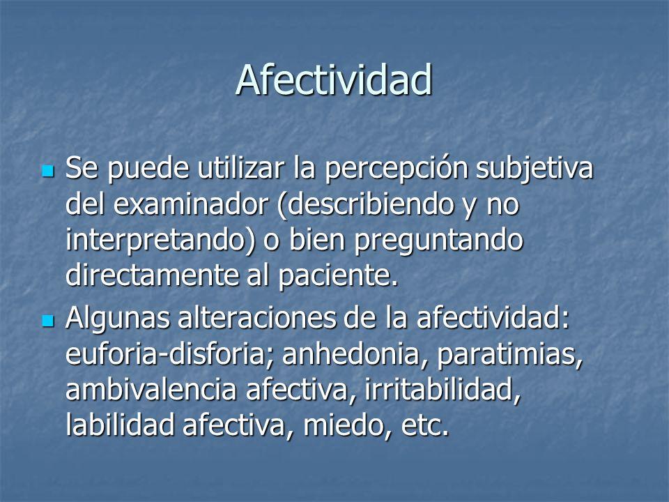 Afectividad Se puede utilizar la percepción subjetiva del examinador (describiendo y no interpretando) o bien preguntando directamente al paciente. Se