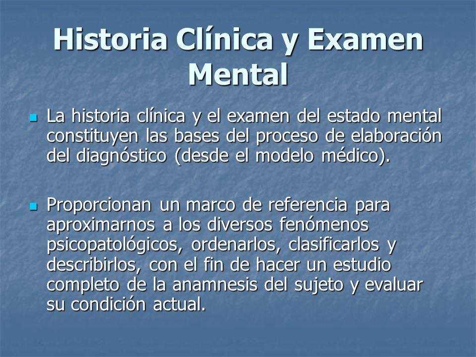 Historia Clínica y Examen Mental La historia clínica y el examen del estado mental constituyen las bases del proceso de elaboración del diagnóstico (d