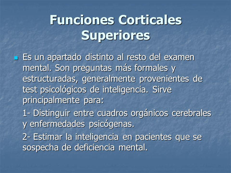 Funciones Corticales Superiores Es un apartado distinto al resto del examen mental. Son preguntas más formales y estructuradas, generalmente provenien