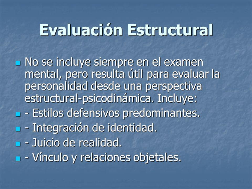 Evaluación Estructural No se incluye siempre en el examen mental, pero resulta útil para evaluar la personalidad desde una perspectiva estructural-psi