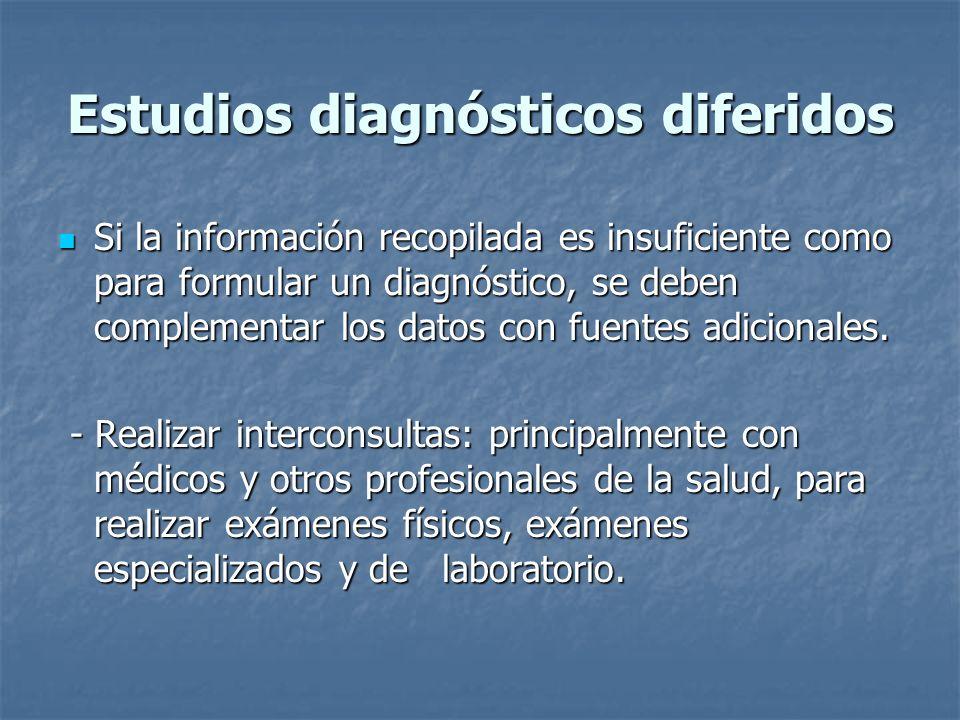 Estudios diagnósticos diferidos Si la información recopilada es insuficiente como para formular un diagnóstico, se deben complementar los datos con fu