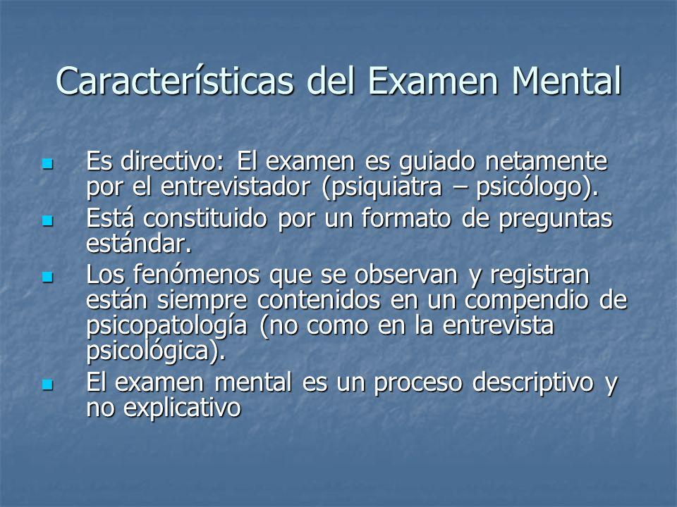 Características del Examen Mental Es directivo: El examen es guiado netamente por el entrevistador (psiquiatra – psicólogo). Es directivo: El examen e