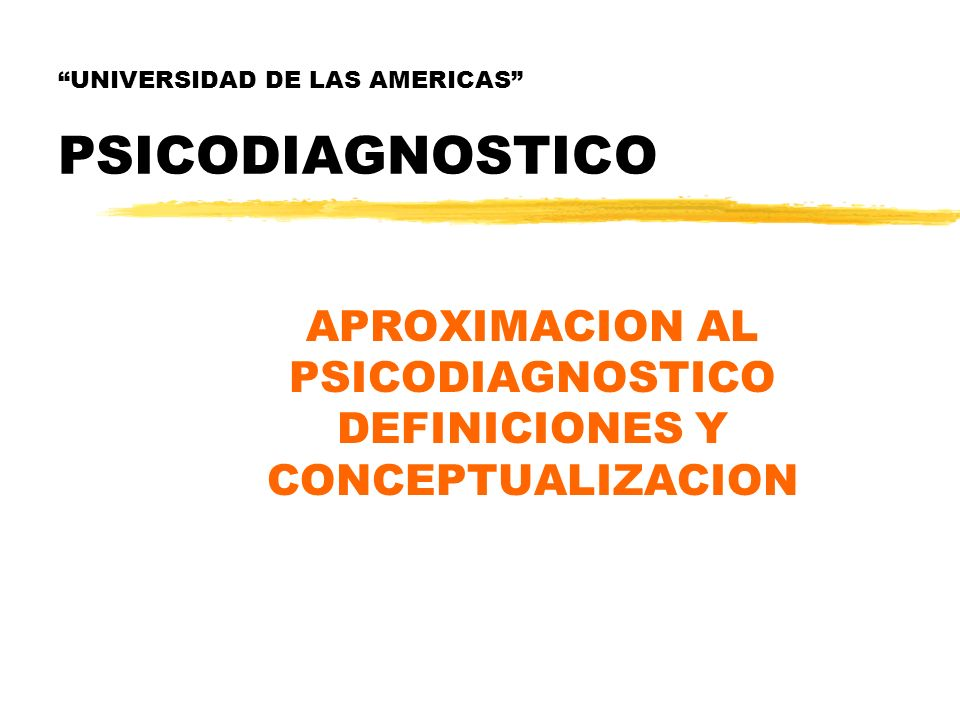 UNIVERSIDAD DE LAS AMERICAS PSICODIAGNOSTICO APROXIMACION AL PSICODIAGNOSTICO DEFINICIONES Y CONCEPTUALIZACION
