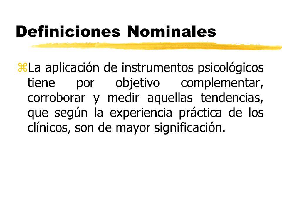 Definiciones Nominales zLa aplicación de instrumentos psicológicos tiene por objetivo complementar, corroborar y medir aquellas tendencias, que según