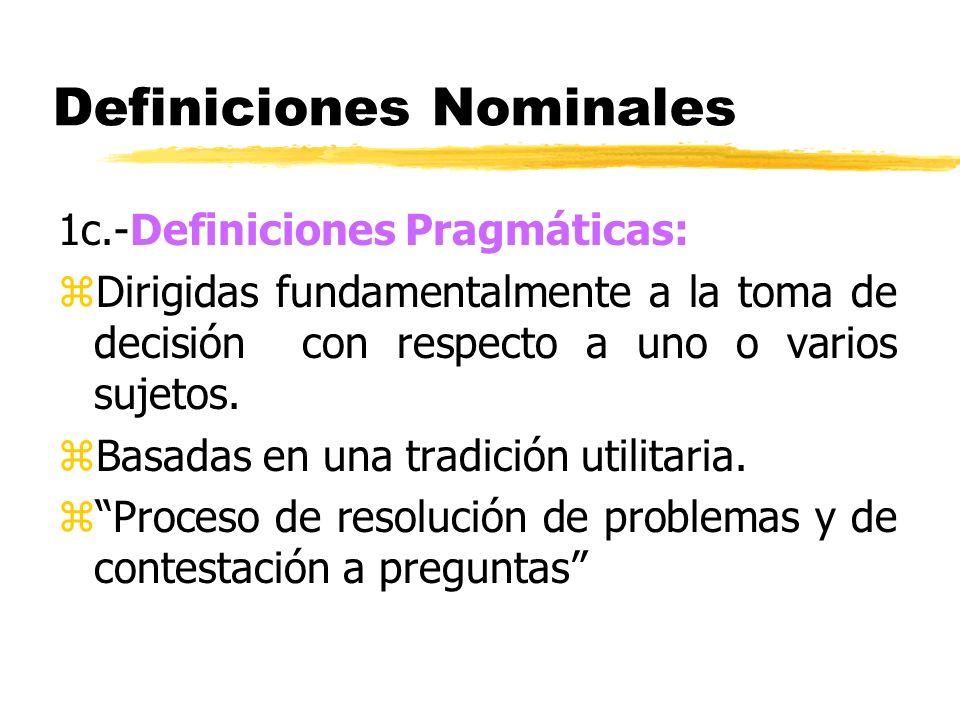 Definiciones Nominales 1c.-Definiciones Pragmáticas: zDirigidas fundamentalmente a la toma de decisión con respecto a uno o varios sujetos. zBasadas e