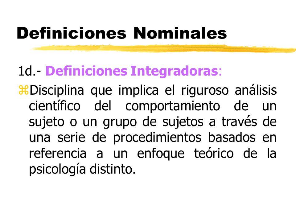Definiciones Nominales 1d.- Definiciones Integradoras: zDisciplina que implica el riguroso análisis científico del comportamiento de un sujeto o un gr