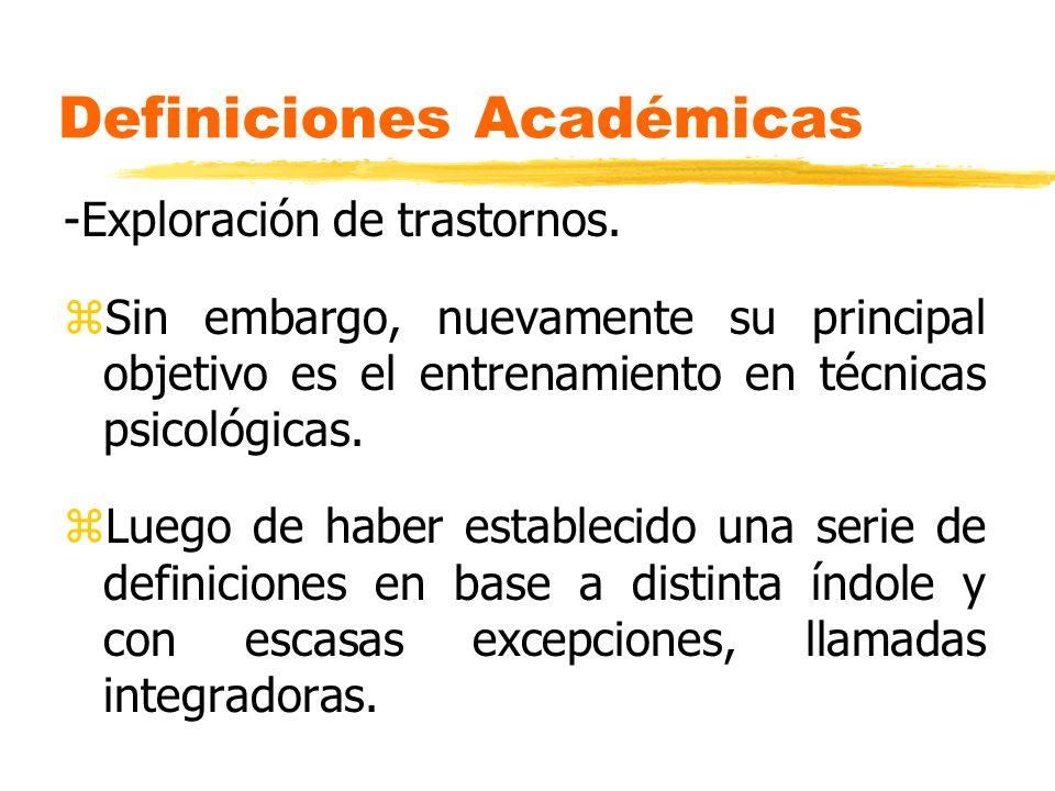 Definiciones Académicas -Exploración de trastornos. zSin embargo, nuevamente su principal objetivo es el entrenamiento en técnicas psicológicas. zLueg
