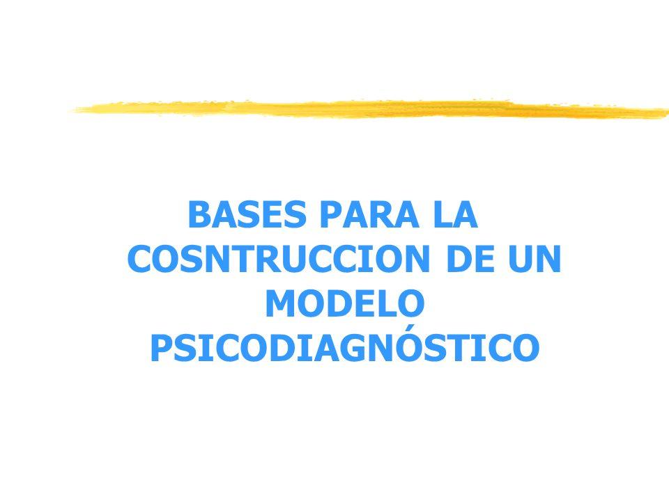 BASES PARA LA COSNTRUCCION DE UN MODELO PSICODIAGNÓSTICO