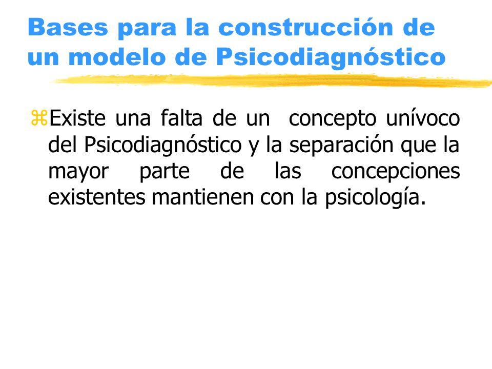 Bases para la construcción de un modelo de Psicodiagnóstico zExiste una falta de un concepto unívoco del Psicodiagnóstico y la separación que la mayor