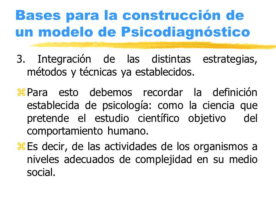 Bases para la construcción de un modelo de Psicodiagnóstico 3. Integración de las distintas estrategias, métodos y técnicas ya establecidos. zPara est