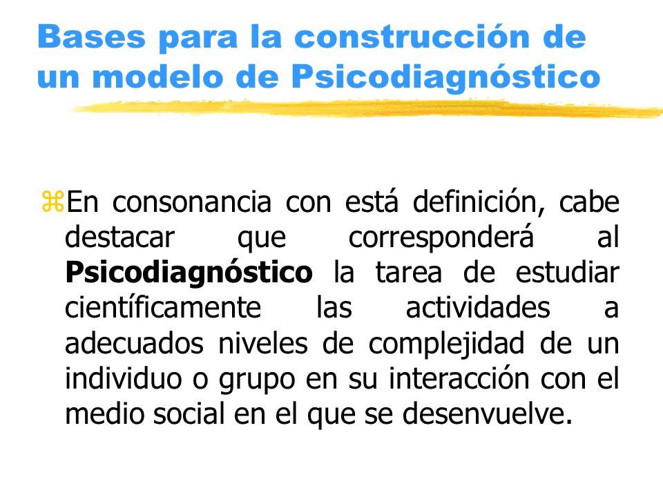 Bases para la construcción de un modelo de Psicodiagnóstico zEn consonancia con está definición, cabe destacar que corresponderá al Psicodiagnóstico l
