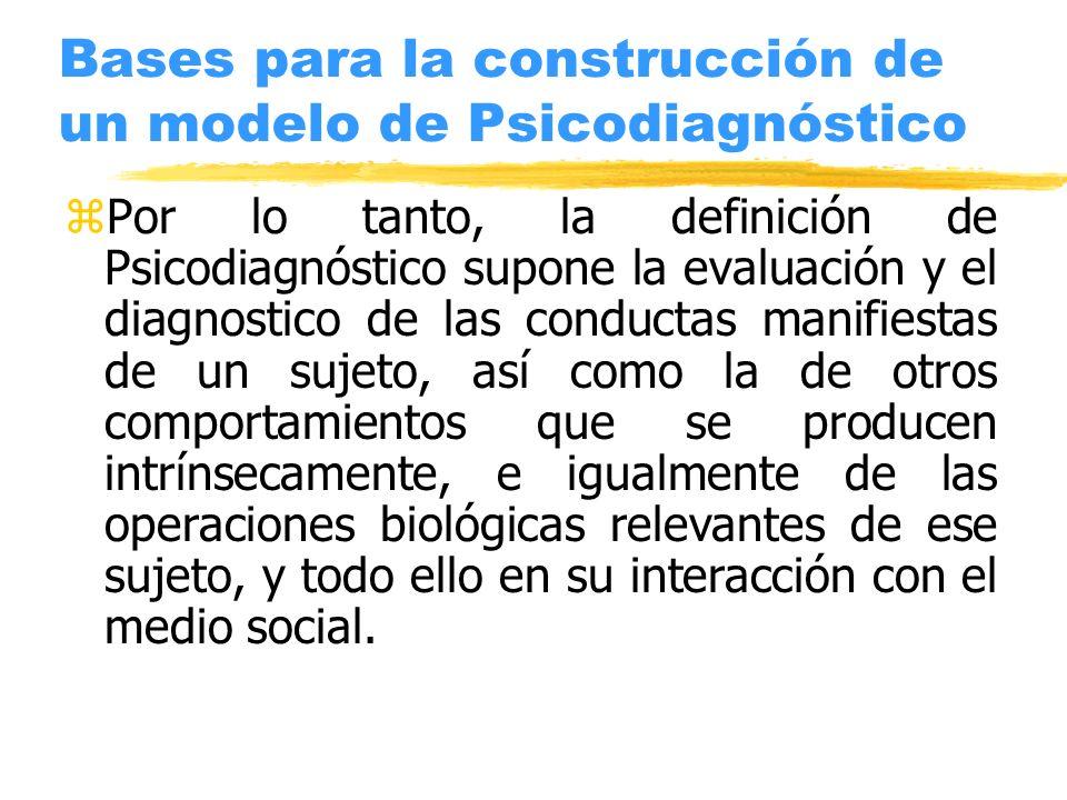 Bases para la construcción de un modelo de Psicodiagnóstico zPor lo tanto, la definición de Psicodiagnóstico supone la evaluación y el diagnostico de