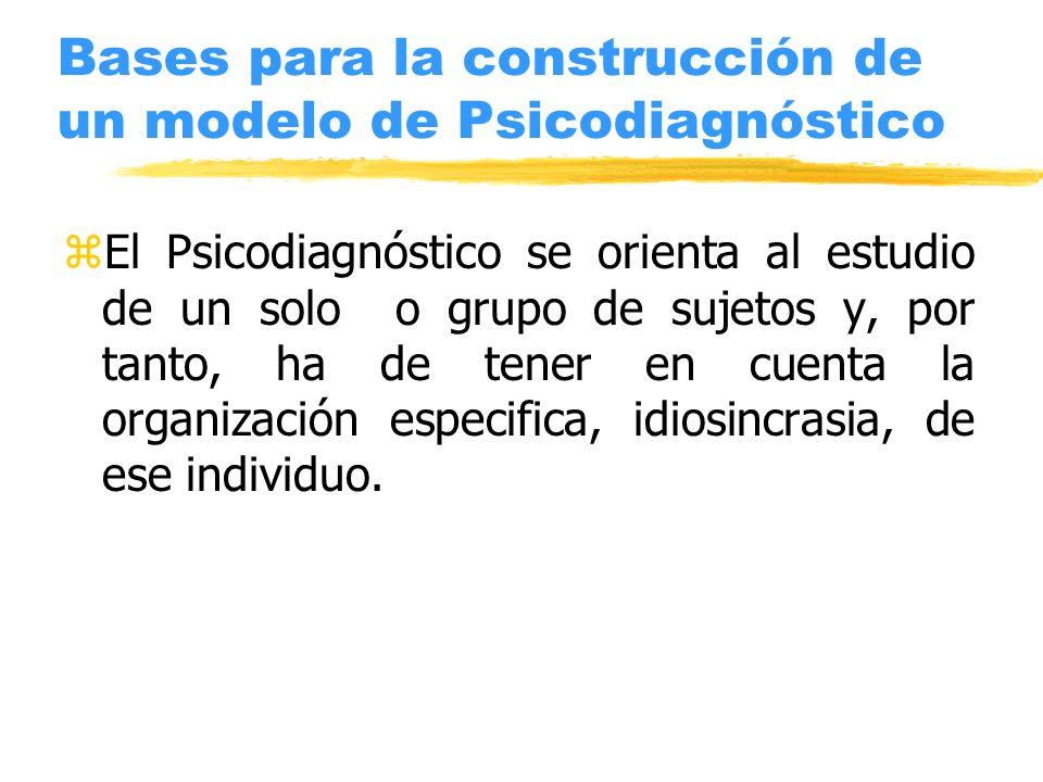 Bases para la construcción de un modelo de Psicodiagnóstico zEl Psicodiagnóstico se orienta al estudio de un solo o grupo de sujetos y, por tanto, ha
