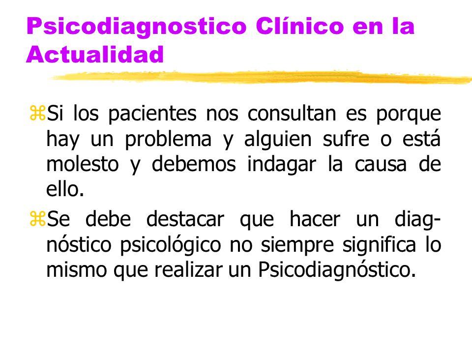 Psicodiagnostico Clínico en la Actualidad zSi los pacientes nos consultan es porque hay un problema y alguien sufre o está molesto y debemos indagar l