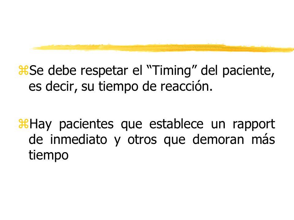 zSe debe respetar el Timing del paciente, es decir, su tiempo de reacción. zHay pacientes que establece un rapport de inmediato y otros que demoran má