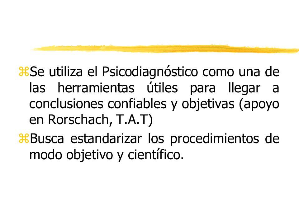 zSe utiliza el Psicodiagnóstico como una de las herramientas útiles para llegar a conclusiones confiables y objetivas (apoyo en Rorschach, T.A.T) zBus