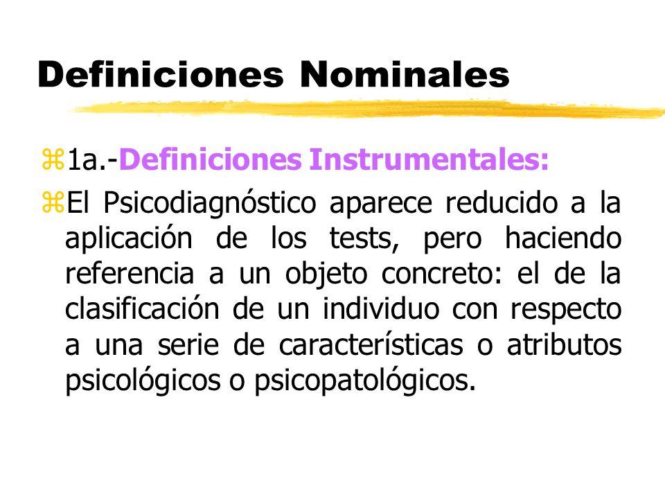 Definiciones Nominales z1a.-Definiciones Instrumentales: zEl Psicodiagnóstico aparece reducido a la aplicación de los tests, pero haciendo referencia