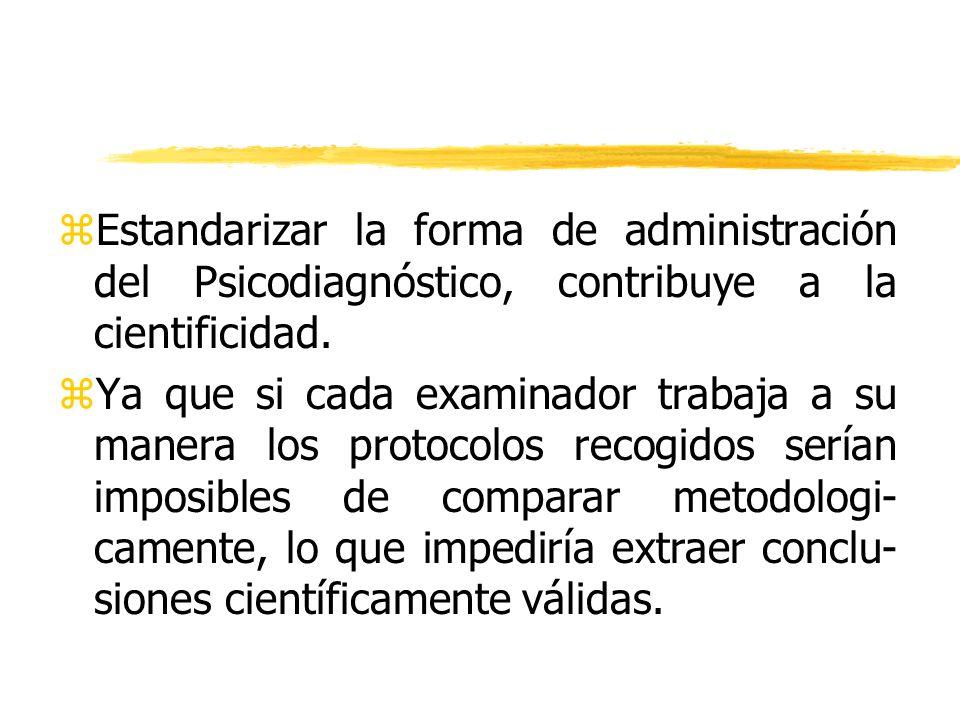zEstandarizar la forma de administración del Psicodiagnóstico, contribuye a la cientificidad. zYa que si cada examinador trabaja a su manera los proto