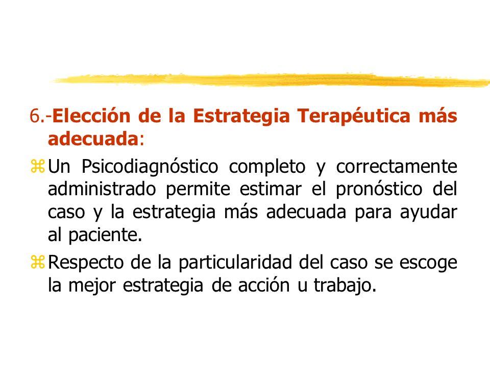 6.-Elección de la Estrategia Terapéutica más adecuada: zUn Psicodiagnóstico completo y correctamente administrado permite estimar el pronóstico del ca