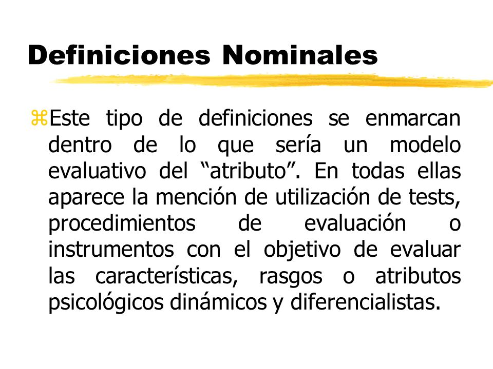 Definiciones Nominales zEste tipo de definiciones se enmarcan dentro de lo que sería un modelo evaluativo del atributo. En todas ellas aparece la menc