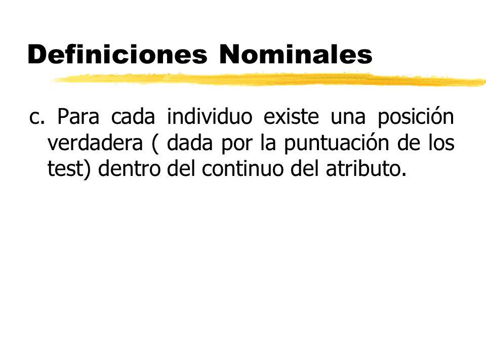 Definiciones Nominales c. Para cada individuo existe una posición verdadera ( dada por la puntuación de los test) dentro del continuo del atributo.