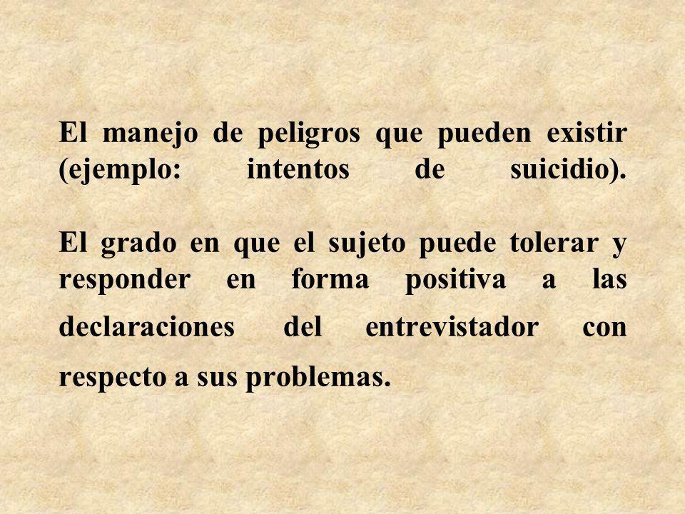 El manejo de peligros que pueden existir (ejemplo: intentos de suicidio). El grado en que el sujeto puede tolerar y responder en forma positiva a las