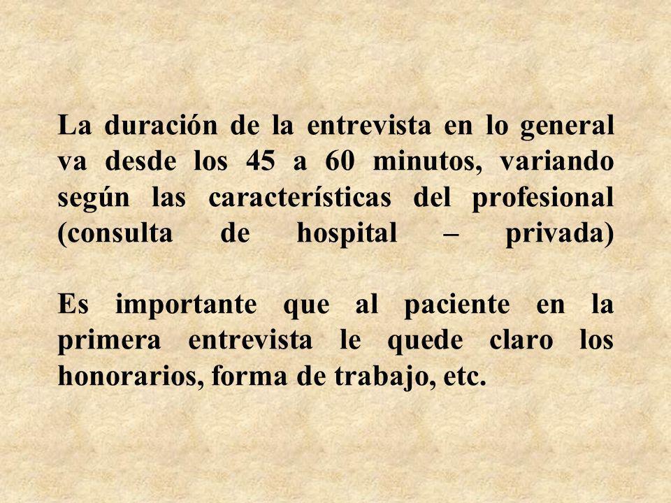 La duración de la entrevista en lo general va desde los 45 a 60 minutos, variando según las características del profesional (consulta de hospital – pr
