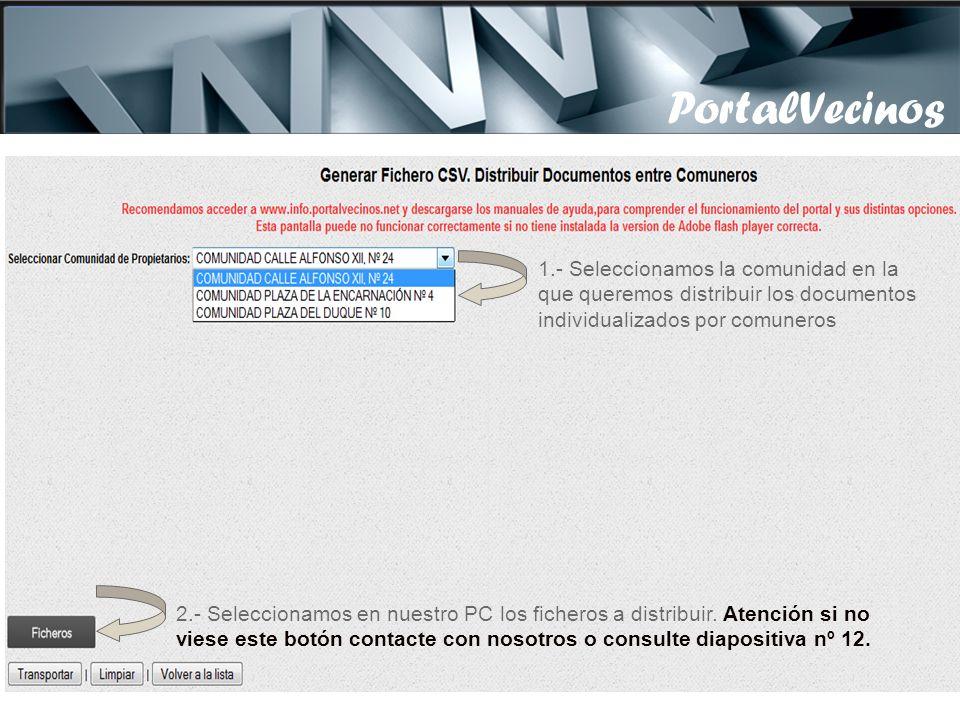 PortalVecinos 1.- Seleccionamos la comunidad en la que queremos distribuir los documentos individualizados por comuneros 2.- Seleccionamos en nuestro PC los ficheros a distribuir.