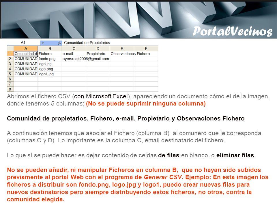 PortalVecinos Abrimos el fichero CSV (con Microsoft Excel), apareciendo un documento cómo el de la imagen, donde tenemos 5 columnas; (No se puede suprimir ninguna columna) Comunidad de propietarios, Fichero, e-mail, Propietario y Observaciones Fichero A continuación tenemos que asociar el Fichero (columna B) al comunero que le corresponda (columnas C y D).
