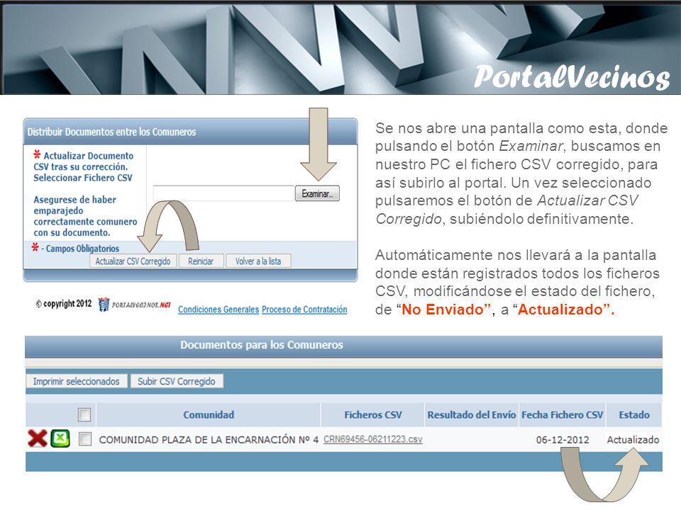 PortalVecinos Una vez guardado en nuestro PC el fichero CSV ya manipulado, tenemos que subir los cambios al portal, para ello pulsaremos el botón Subir Fichero CSV Corregido.