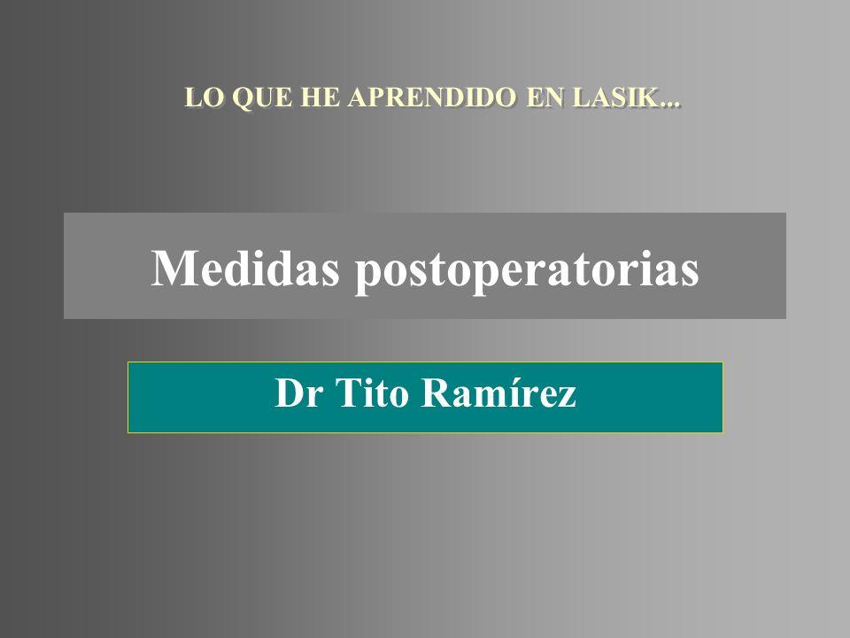 Medidas postoperatorias Dr Tito Ramírez LO QUE HE APRENDIDO EN LASIK...