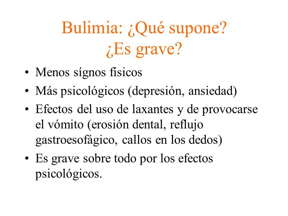 Bulimia: ¿Qué supone? ¿Es grave? Menos sígnos físicos Más psicológicos (depresión, ansiedad) Efectos del uso de laxantes y de provocarse el vómito (er