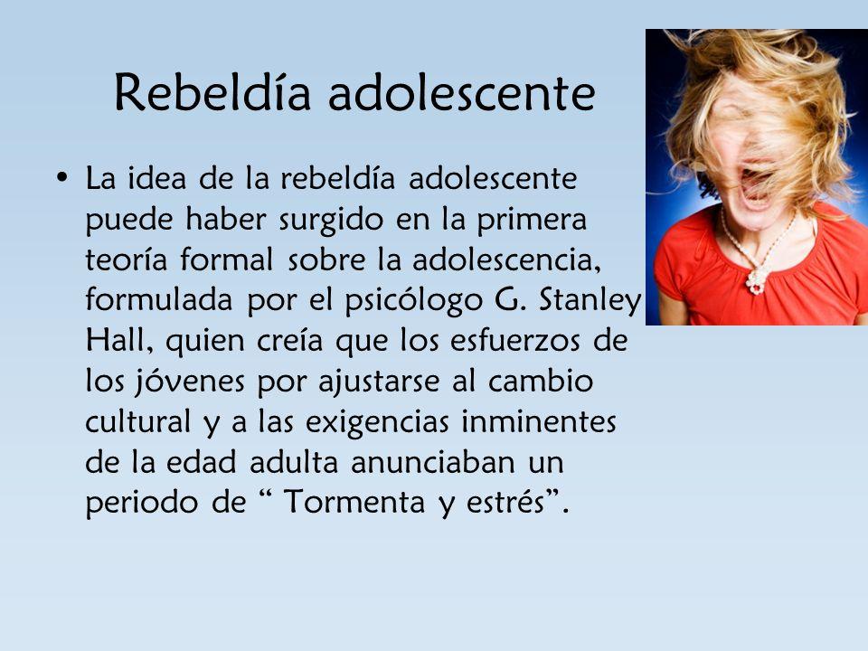 Rebeldía adolescente La idea de la rebeldía adolescente puede haber surgido en la primera teoría formal sobre la adolescencia, formulada por el psicól