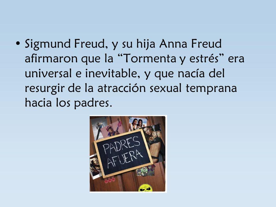 Sigmund Freud, y su hija Anna Freud afirmaron que la Tormenta y estrés era universal e inevitable, y que nacía del resurgir de la atracción sexual tem