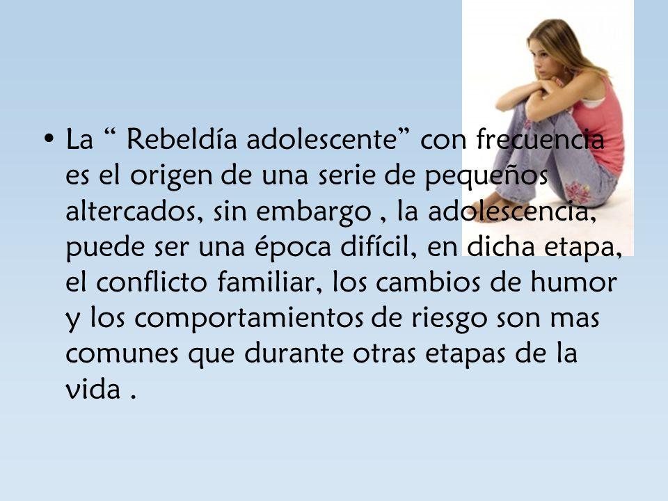 La Rebeldía adolescente con frecuencia es el origen de una serie de pequeños altercados, sin embargo, la adolescencia, puede ser una época difícil, en
