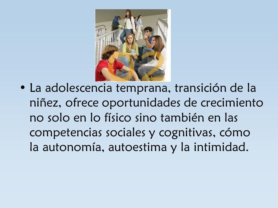 La adolescencia temprana, transición de la niñez, ofrece oportunidades de crecimiento no solo en lo físico sino también en las competencias sociales y
