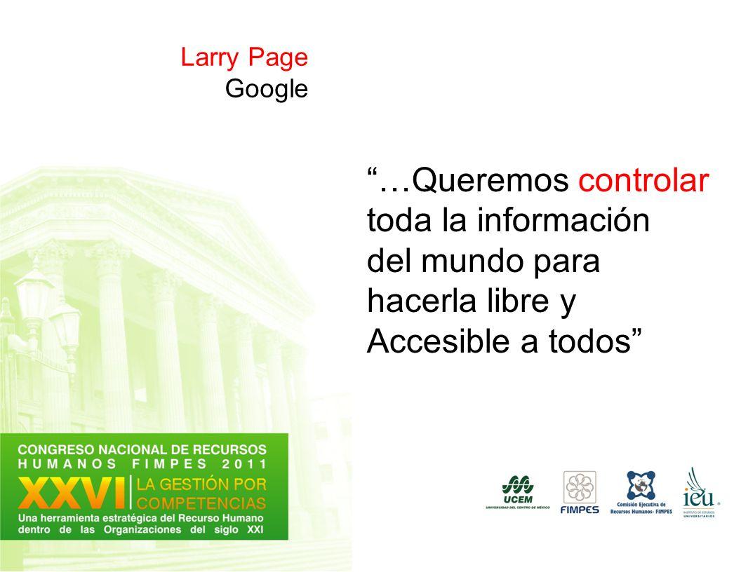 Larry Page Google …Queremos controlar toda la información del mundo para hacerla libre y Accesible a todos