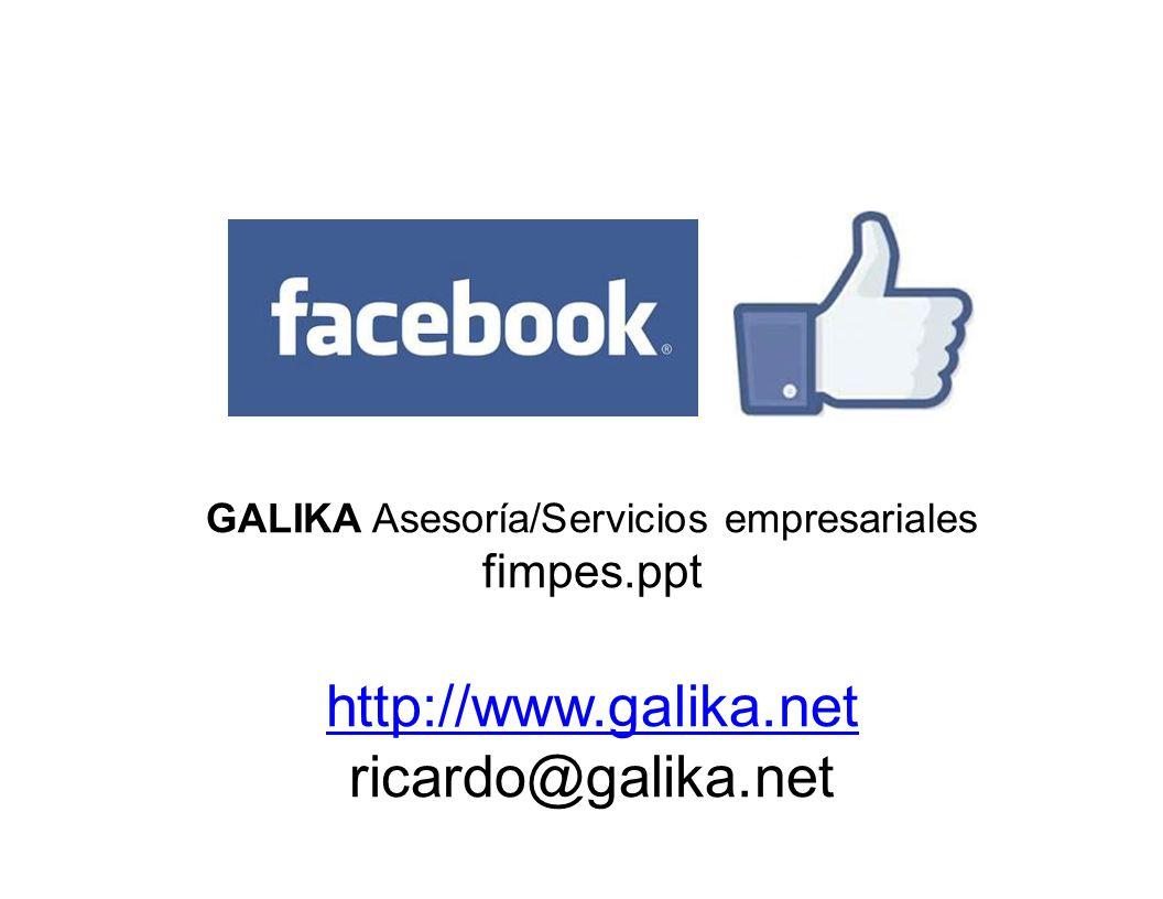 GALIKA Asesoría/Servicios empresariales fimpes.ppt http://www.galika.net ricardo@galika.net
