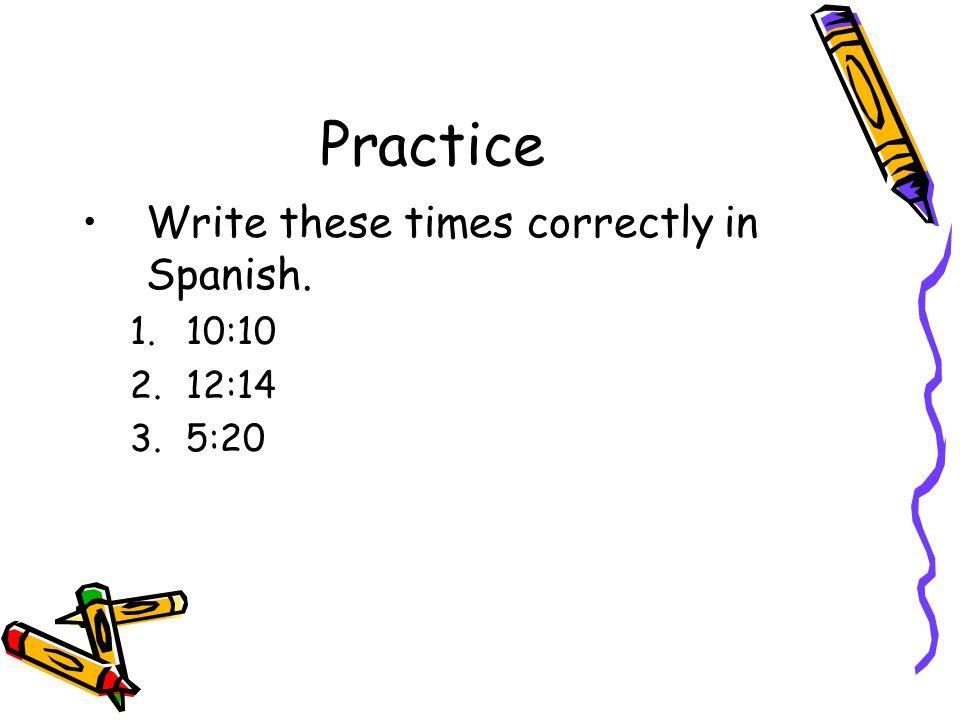 Answers 1.10:10 Son las diez y diez. 2.12:14 Son las doce y catorce.