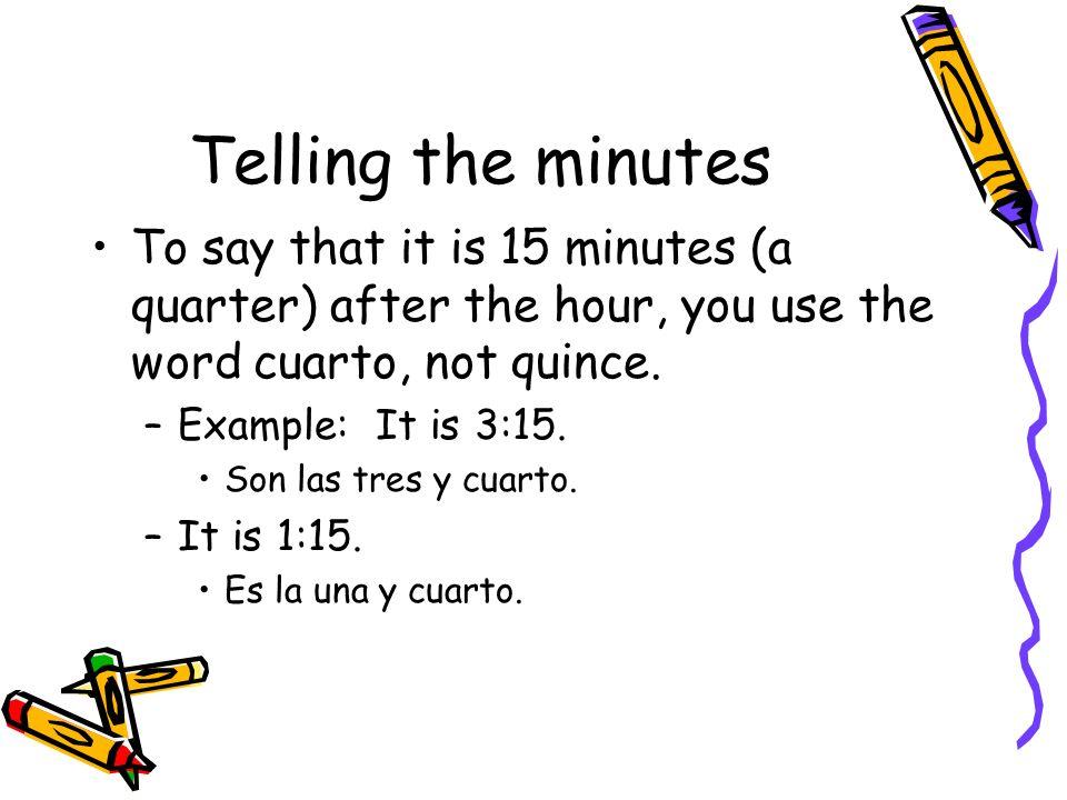 De la noche is used for the times between 6:00 pm and 12:00 am 8:45 pm –S–Son las nueve menos cuarto de la noche.