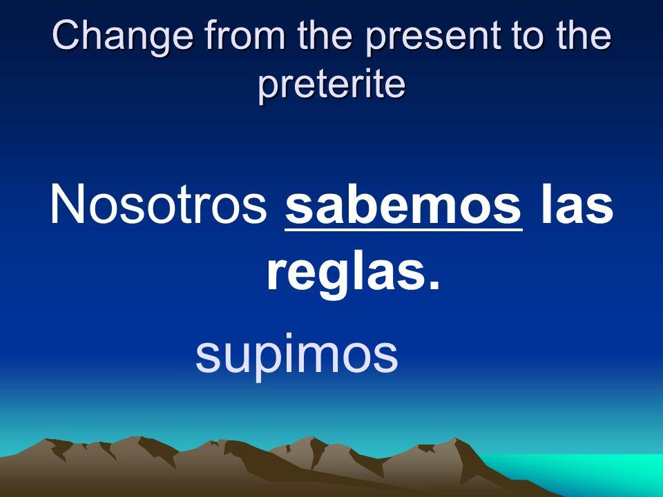 Change from the present to the preterite Ellos hacen la tarea. hicieron