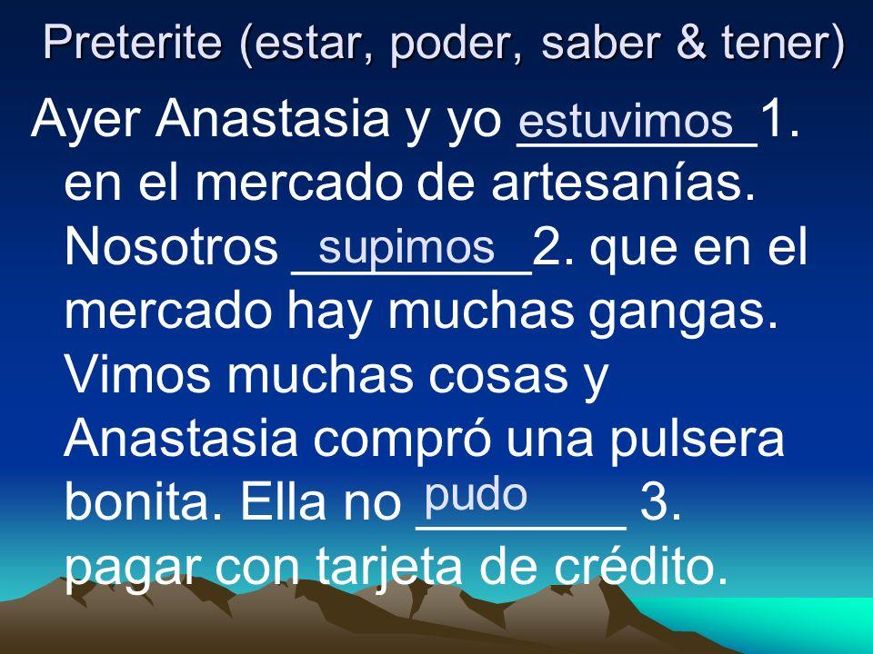 Preterite (estar, poder, saber & tener) Preterite (estar, poder, saber & tener) Ayer Anastasia y yo ________1. en el mercado de artesanías. Nosotros _
