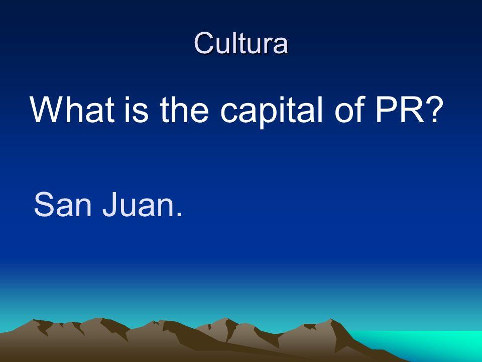 Cultura What is the capital of PR? San Juan.