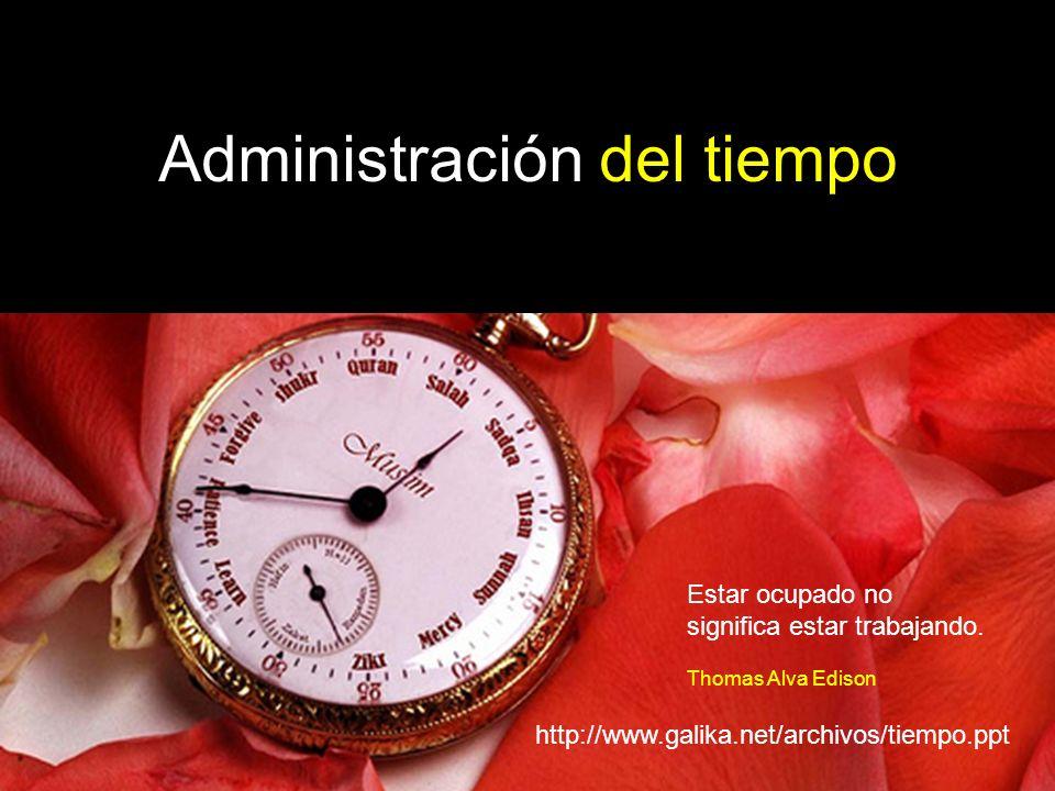 Estar ocupado no significa estar trabajando. Thomas Alva Edison Administración del tiempo http://www.galika.net/archivos/tiempo.ppt