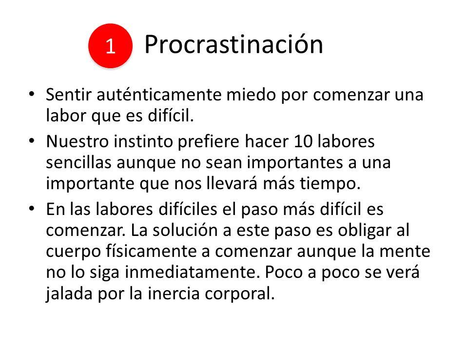 Procrastinación Sentir auténticamente miedo por comenzar una labor que es difícil. Nuestro instinto prefiere hacer 10 labores sencillas aunque no sean