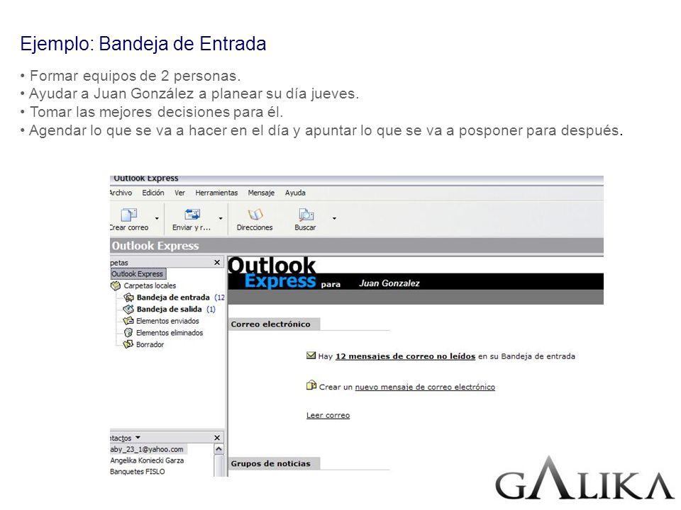 Ejemplo: Bandeja de Entrada Formar equipos de 2 personas. Ayudar a Juan González a planear su día jueves. Tomar las mejores decisiones para él. Agenda